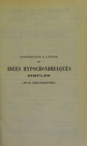 Contribution à l-étude des idées hypochondriaques simples (non délirantes) : thèse présentée et publiquement soutenue à la Faculté de médecine de Montpellier le 30 juillet 1903
