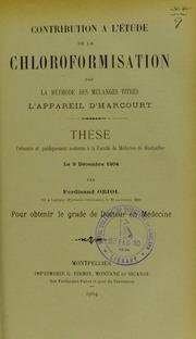 Contribution à l-étude de la chloroformisation par la méthode des mélanges titrés l-appareil d-Harcourt : thèse présentée et publiquement soutenue à la Faculté de médecine de Montpellier le 9 décembre 1904