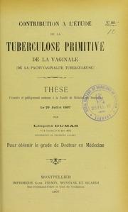 Contribution à l-étude de la tuberculose primitive de la vaginale (de la pachyvaginalite tuberculeuse) : thèse présentée et publiquement soutenue à la Faculté de médecine de Montpellier le 29 juillet 1907
