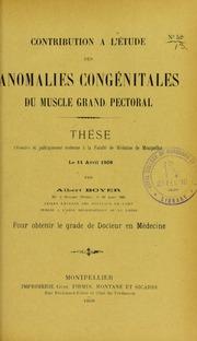 Contribution à l-étude des anomalies congénitales du muscle grand pectoral : thèse présentée et publiquement soutenue à la Faculté de médecine de Montpellier le 11 avril 1908
