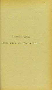 Contribution à l-étude du cancer primitif de la vésicule biliaire : thèse présentée et publiquement soutenue à la Faculté de médecine de Montpellier le 25 juillet 1908
