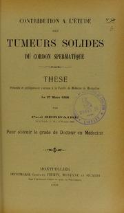 Contribution à l-étude des tumeurs solides du cordon spermatique : thèse présentée et publiquement soutenue à la Faculté de médecine de Montpellier le 27 mars 1908