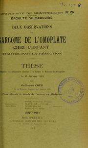 Deux observations de sarcome de l-omoplate chez l-enfant traités par la résection : thèse présentée et publiquement soutenue à la Faculté de médecine de Montpellier le 22 janvier 1913