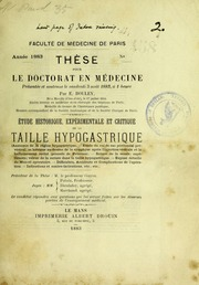 Étude historique, expérimentale et critique de la taille hypogastrique ... : thèse pour le doctorat en médecine présentée et soutenue le vendredi 3 août 1883, à 1 heure