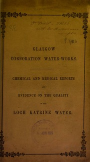 Chemical and medical reports and evidence of the quality of the Loch Katrine water