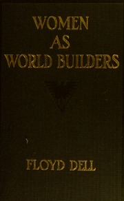 Women as world builders : studies in modern feminism