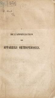 De l'appréciation des appareils orthopédiques. Thèse. Présentée au concours pour la Chaire de médecine opératoire de la Faculté de médecine de Paris, 28 janvier 1841