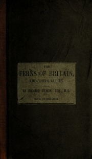 The ferns of Britain, and their allies. Comprising Equisetaceae, Filicaceae, Lycopodiaceae, marsileaceae. Forming the fourth volume of Florigraphia Britannica
