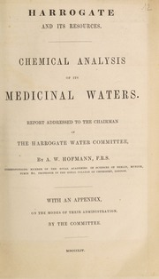 Harrogate and its resources : chemical analysis of its medicinal waters report addressed to the chairman of the Harrogate Water Committee