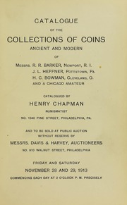 CATALOGUE OF THE COLLECTIONS OF COINS, ANCIENT AND MODERN, OF MESSRS. R.R. BARKER, NEWPORT, R.I., J.L. HEFFNER, POTTSTOWN, P.A., H.C. BOWMAN, CLEVELAND, O. AND A CHICAGO AMATEUR.