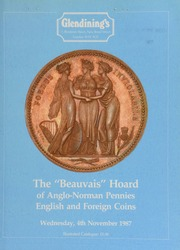 The \Beauvais\ Hoard of Anglo-Norman pennies, [as well as] other English and foreign coins, [including] a small collection of groats and half-groats, [as well as] a George III pattern crown, the \Three Graces\, by William Wyon, ... [11/04/1987]