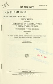 BIA task force : hearing before the Committee on Indian Affairs, United States Senate, One Hundred Fourth Congress, first session, on to focus on the report and recommendations of the Joint Tribal BIA/DOI Reorganization Task Force, May 18, 1995, Washington, DC