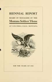 Biennial report, Board of Managers of the Montana Soldiers' Home at Columbia Falls, Montana, for the years .., 1917-1918