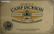 The birth of Camp Jackson :a collection of photographs, maps and papers documenting the development of Camp Jackson near Columbia, South Carolina. Including a discussion of the need for training camps and soldiers in World War I