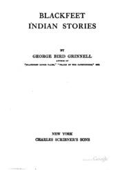 Blackfeet Indian Stories : George Bird Grinnell : Free Download