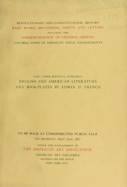 Books, broadsides, prints and letters of revolutionary and constitutional interest : correspondence of general Greene : English literature and book-plates by Edwin D. French. [05/14/1917]