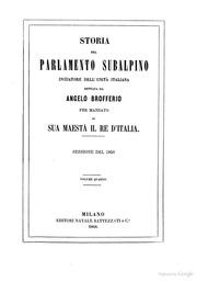 Storia del Parlamento Subalpino iniziatore dell-unità Italiana dettata da Angelo Brofferio per mandato di Sua Maestà il Re d-Italia