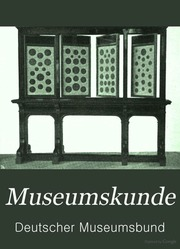 Museumskunde; Zeitschrift für Verwaltung und Technik ...  Museumskunde; Z...
