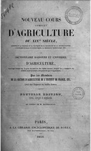 Nouveau cours complet d-agriculture du 19. siecle contenant la theorie et la pratique de la grande et de la petite culture, l-economie rurale et domestique, la medicine veterinaire etc. ou Dictionnaire raisonne et universel d-ag