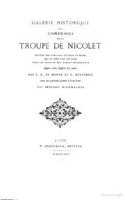 Galerie historique des comédiens de la troupe de Nicolet; notices sur certains acteurs et mimes qui se sont fait un nom dans les annales des scènes secondaires depuis 1760 jusqu-à nos jours