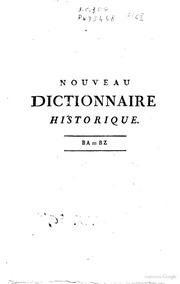 Nouveau dictionnaire historique, ou histoire abrégée de tous les hommes qui se sont fait un nom par des talens ... depuis le commencement du monde jusq-à nos jours; dans lequelle on expose avec impartialité ce que les écriv