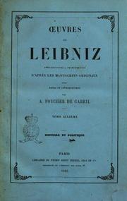 Oeuvres de Leibniz publiées pour la première fois d-apres les manuscrits originaux avec notes et introductions par A. Foucher de Careil