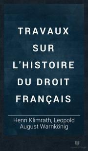 Travaux sur l 39 histoire du droit fran ais klimrath henri 1807 1837 f - Droit du locataire travaux ...
