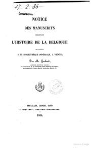 Notice des manuscrits concernant l-histoire de la Belgique qui existent à la Bibliothèque impériale, à Vienne, par M. Gachard,..