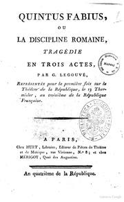 Quintus Fabius, ou La discipline romaine, tragédie en trois actes, par G. Legouvé, représentée pour la première fois sur le Théâtre de la République, le 13 thermidor, an troisième de la République Française
