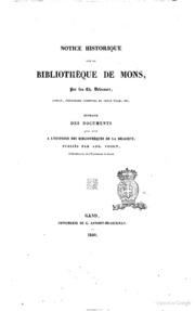 Notice historique sur la bibliothèque de Mons, par feu Ch. Delecourt, ... extraite des documents pour servir a l-histoire des bibliothèques de la Belgique, publiés par Aug. Voisin ..