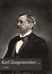 Karl Zangemeister ... Gedächtnisrede gehalten bei der akademischen trauerfeier ... zu Heidelberg ..