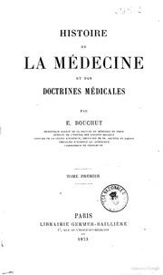 Histoire de la medecine et des doctrines medicales par E. Bouchut