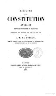 Histoire de la constitution anglaise depuis l-avènement de Henri 8. jusqu-à la mort de Charles 1er par J.M. Le Huërou