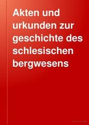 Akten und urkunden zur geschichte des schlesischen bergwesens Oesterreichische zeit