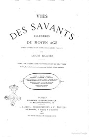 Vies des savants illustres depuis l-antiquite jusqu-au 19. siecle par Louis Figuer Du moyen age avec l-apprèciation sommaire de leurs travaux