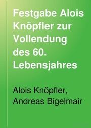 Festgabe Alois Knöpfler zur Vollendung des 60. Lebensjahres gewidmet
