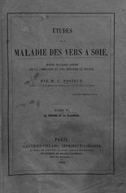 Etudes sur la maladie des vers à soie moyen pratique assuré de la combattre et d-en prévenir le retour par L. Pasteur La pébrine et la flacherie