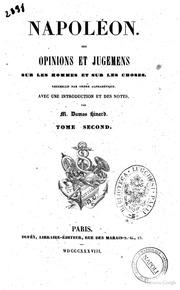 Napoléon ses opinions et jugemens sur les hommes et sur les choses recueillis par ordre alphabétique, avec une introduction et des notes, par m. Damas Hinard 2