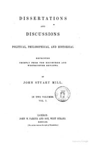 dissertations and discussions john stuart mill John stuart mill (mill, john stuart, 1806-1873) john stuart, 1806-1873: dissertation and discussions, political, philosophical, and historical.