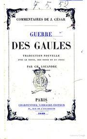 Guerre des gaules commentaires de J. César traduction nouvelle avec le texte, des notes et un index par Ch. Louandre