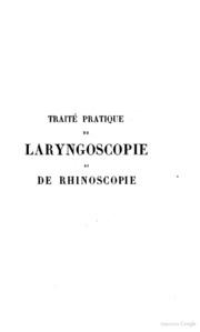 Traitè pratique de laryngoscopie et de rhinoscopie suivi d-observations par le docteur Moura