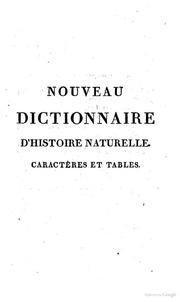 Nouveau Dictionnaire d-histoire naturelle appliquée aux arts, principalement à l-agriculture et à l-economie rurale et domestique par une Société de naturalistes et d-agriculteurs avec des figures tirées des trois Règnes