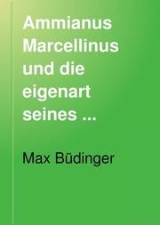 Ammianus Marcellinus und die eigenart seines geschichtswerkes eine universalhistorische studie