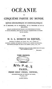 Oceanie, ou Cinquieme partie du monde revue geographique et ethnographiqiue ... par M. G. L. Domeny de Rienzi