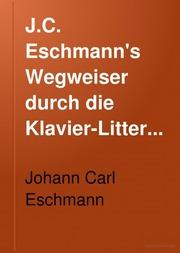 J. C. Eschmann-s Wegweiser durch die KlavierLitteratur