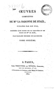 Oeuvres completes de Mme la baronne de Staël, publiées par son fils; précédées d-une notice sur le caractère et les écrits de M.me de Staël, par madame Necker de Saussure. Tome premier dixseptième