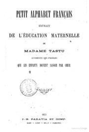 Petit alphabet français extrait de L-éducation maternelle de madame Tastu augmenté des prières que les enfants doivent savoir par cœr