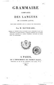Grammaire comparée des langues de l-Europe latine, dans leurs rapports avec la langue des troubadours. Par m. Raynouard ..