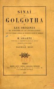 Sinai et Golgotha ou Les origines du judaisme et du christianisme suivi d-un examen critique des evangiles anciens et modernes par H. Graetz