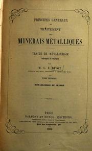 Principes generaux du traitement des minerais metalliques Traite de metallurgie theorique et pratique par M. L. E. Rivot Métallurgie du cuivre